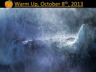 Warm Up, October 8 th , 2013