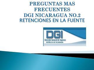 PREGUNTAS MAS FRECUENTES                      DGI NICARAGUA NO.2 RETENCIONES EN LA FUENTE