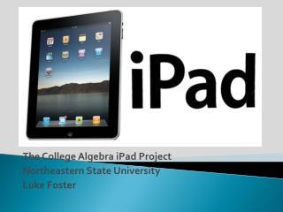 The College Algebra iPad Project Northeastern State University Luke Foster