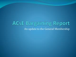 ACsE Bargaining Report