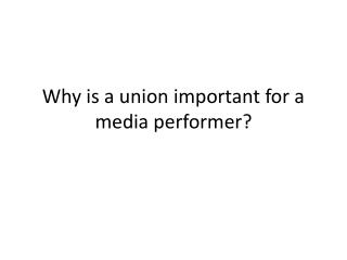 Why is a union important for a media performer?