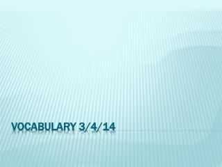 Vocabulary 3/4/14