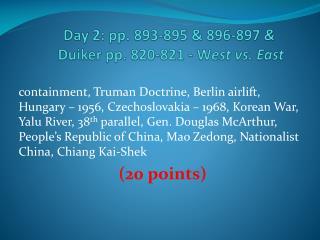 Day  2: pp. 893-895 & 896-897  &  Duiker  pp.  820-821 - W est  vs. East