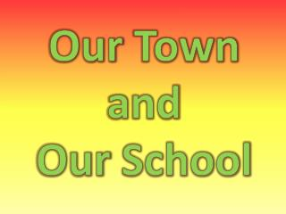 Our Town a nd Our School