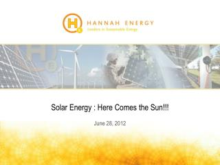 Solar Energy : Here Comes the Sun!!! June 28, 2012