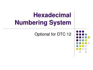 Hexadecimal Numbering System