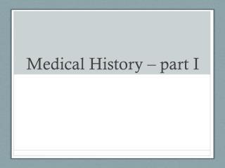 Medical History – part I