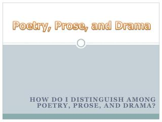 How do I distinguish among poetry, prose, and drama?