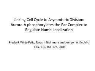 Frederik Wirtz-Peitz, Takashi Nishimura and Juergen A. Knoblich Cell , 136, 161-173, 2008