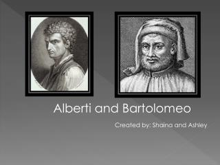 Alberti  and  Bartolomeo Created  by:  Shaina a nd Ashley