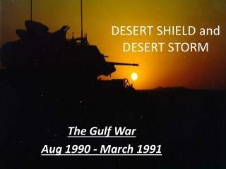 DESERT SHIELD and DESERT STORM