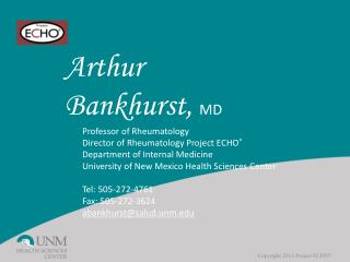 Arthur  Bankhurst ,  MD Professor of Rheumatology Director  of  Rheumatology Project ECHO ®