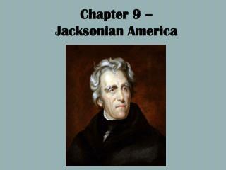Chapter 9 –  Jacksonian America