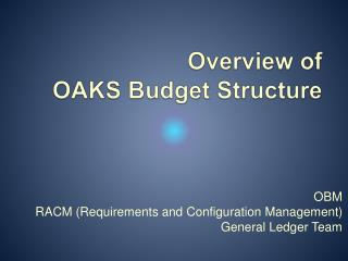 Overview of  OAKS Budget Structure