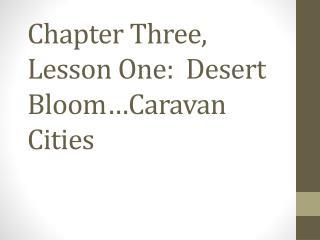 Chapter  Three,  Lesson One:   Desert Bloom�Caravan Cities