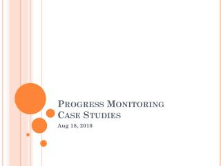 Progress Monitoring  Case Studies