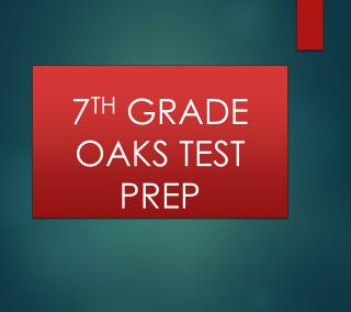 7 TH  GRADE OAKS TEST PREP