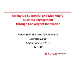 Scaling Up Successful and Meaningful Business Engagement  Through Convergent Innovation
