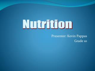 Presenter: Kevin Pappas Grade 10