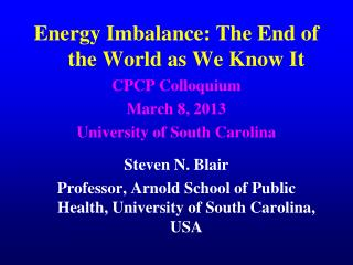Energy Imbalance: The End of the World as We Know It CPCP Colloquium  March 8, 2013