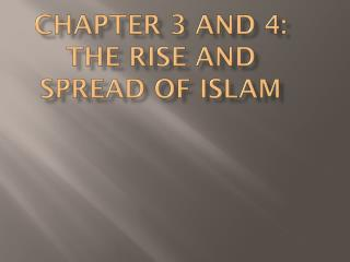 Chapter 3 and 4: The Rise and Spread of Islam