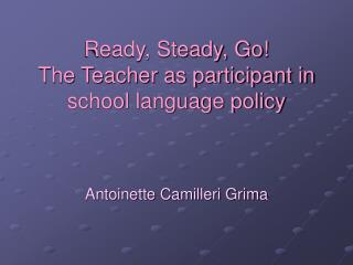Ready, Steady, Go The Teacher as participant in school language policy