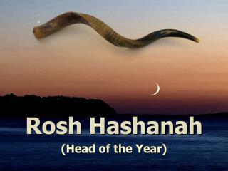 Rosh Hashanah (Head of the Year)