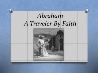 Abraham A Traveler By Faith