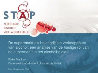 Fieke Franken  Onderzoekscoördinator  Lokaal Alcoholbeleid Ede, 20 september 2012