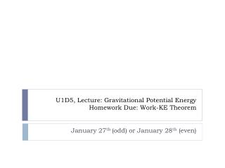 U1D5, Lecture: Gravitational Potential Energy Homework Due: Work-KE Theorem