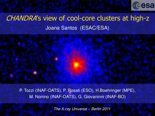 CHANDRA 's  view of cool-core clusters at high- z Joana Santos  (ESAC/ESA)