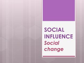 SOCIAL INFLUENCE Social change