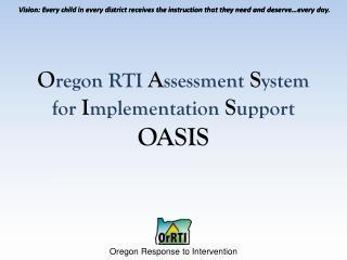 O regon RTI  A ssessment  S ystem for  I mplementation  S upport OASIS