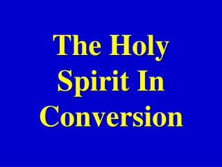 The Holy Spirit In Conversion