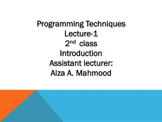 Programming Techniques Lecture-1 2 nd   class Introduction Assistant lecturer: Alza  A.  Mahmood