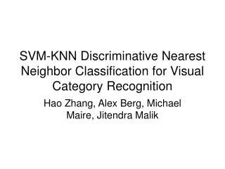 SVM-KNN Discriminative Nearest Neighbor Classification for Visual Category Recognition