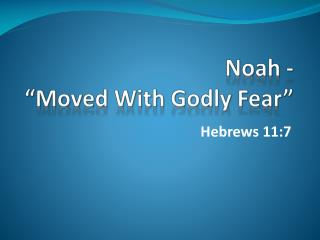 "Noah -                                  ""Moved With Godly Fear"""