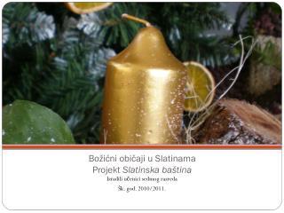 Božićni običaji u Slatinama Projekt  Slatinska baština