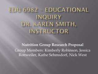 EDU 6982 – Educational Inquiry Dr. Karen Smith, Instructor