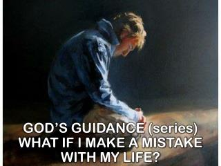 GOD'S GUIDANCE (series) WHAT IF I MAKE A MISTAKE WITH MY LIFE?