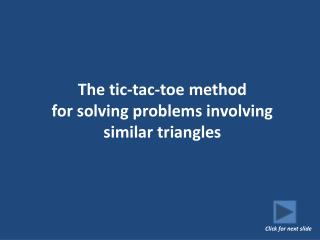 The tic-tac-toe method  for solving problems involving similar triangles