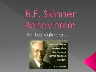B.F. Skinner Behaviorism