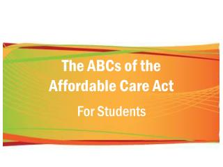 The ABCs of the  Affordable Care Act For Students