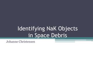 Identifying  NaK  Objects in Space Debris