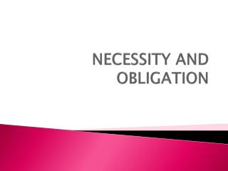 NECESSITY AND OBLIGATION