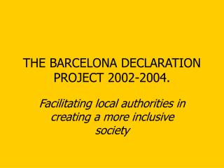 THE BARCELONA DECLARATION PROJECT 2002-2004.