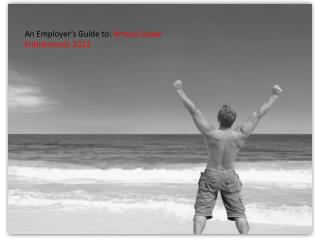 An Employer's Guide to:  Annual Leave  Entitlements 2013