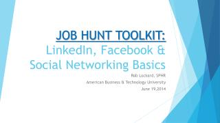 JOB HUNT TOOLKIT:  LinkedIn, Facebook & Social Networking Basics