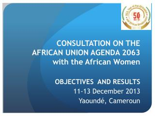 CONSULTATION ON THE AFRICAN UNION AGENDA 2063 with the African Women