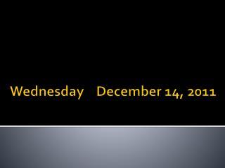 Wednesday    December 14, 2011